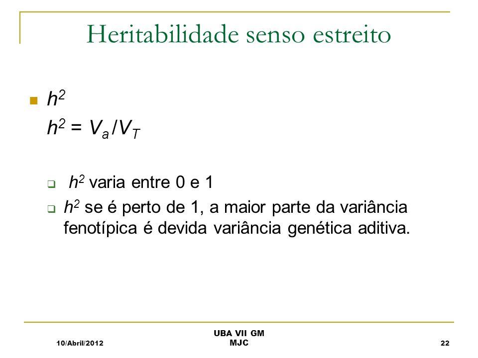 Heritabilidade senso estreito h 2 h 2 = V a /V T h 2 varia entre 0 e 1 h 2 se é perto de 1, a maior parte da variância fenotípica é devida variância genética aditiva.