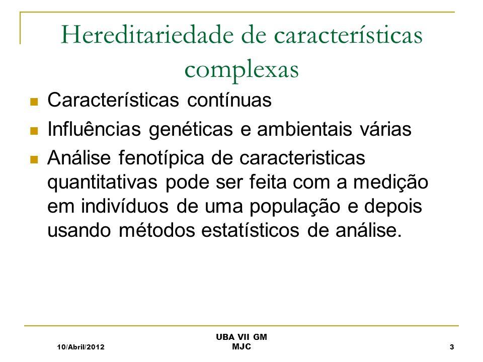 Hereditariedade de características complexas Características contínuas Influências genéticas e ambientais várias Análise fenotípica de caracteristicas quantitativas pode ser feita com a medição em indivíduos de uma população e depois usando métodos estatísticos de análise.