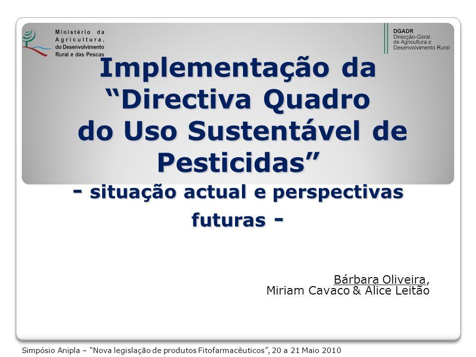Implementação da Directiva Quadro do Uso Sustentável de Pesticidas - situação actual e perspectivas futuras - Bárbara Oliveira, Miriam Cavaco & Alice