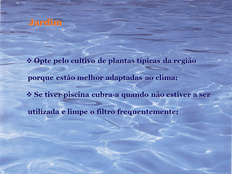 Jardim Opte pelo cultivo de plantas típicas da região Opte pelo cultivo de plantas típicas da região porque estão melhor adaptadas ao clima; porque es