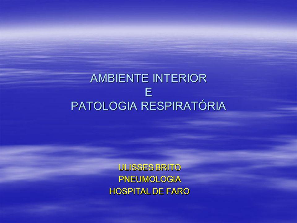 AMBIENTE INTERIOR E PATOLOGIA RESPIRATÓRIA ULISSES BRITO PNEUMOLOGIA HOSPITAL DE FARO