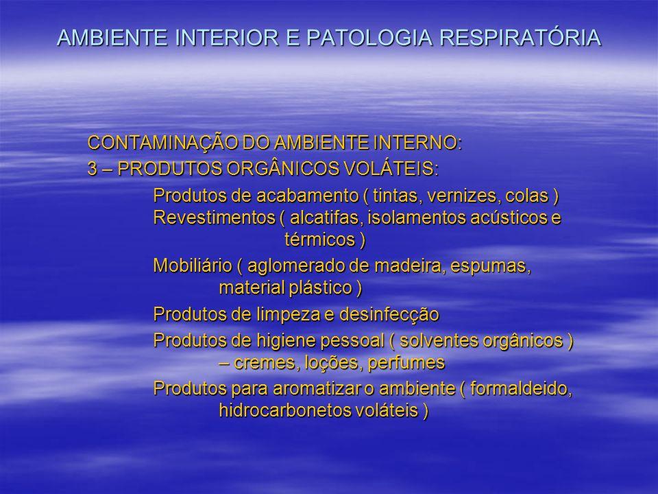 AMBIENTE INTERIOR E PATOLOGIA RESPIRATÓRIA CONTAMINAÇÃO DO AMBIENTE INTERNO: 3 – PRODUTOS ORGÂNICOS VOLÁTEIS: Produtos de acabamento ( tintas, vernize