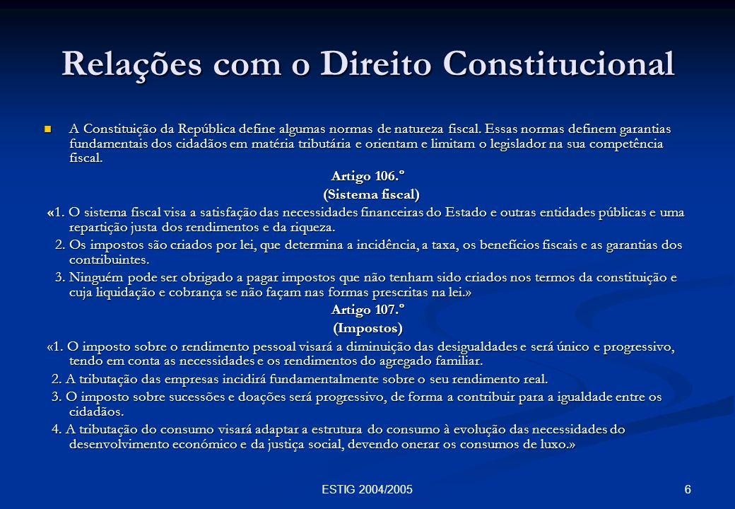 6ESTIG 2004/2005 Relações com o Direito Constitucional A Constituição da República define algumas normas de natureza fiscal. Essas normas definem gara