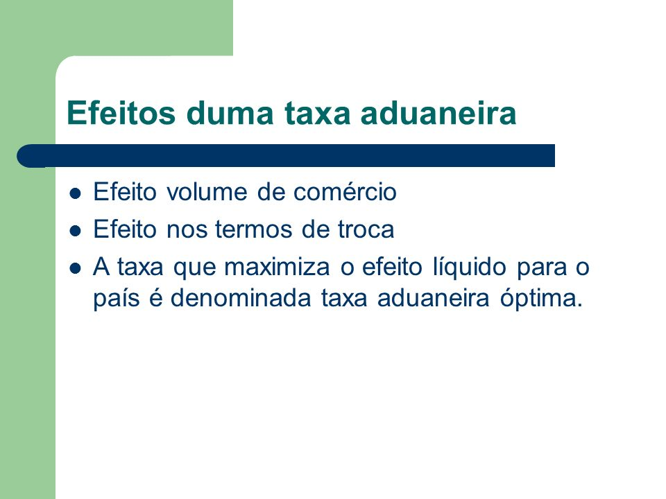 Efeitos duma taxa aduaneira Efeito volume de comércio Efeito nos termos de troca A taxa que maximiza o efeito líquido para o país é denominada taxa ad