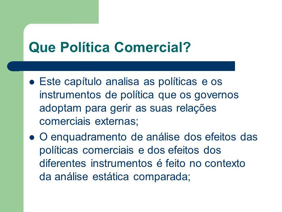 Que Política Comercial? Este capítulo analisa as políticas e os instrumentos de política que os governos adoptam para gerir as suas relações comerciai