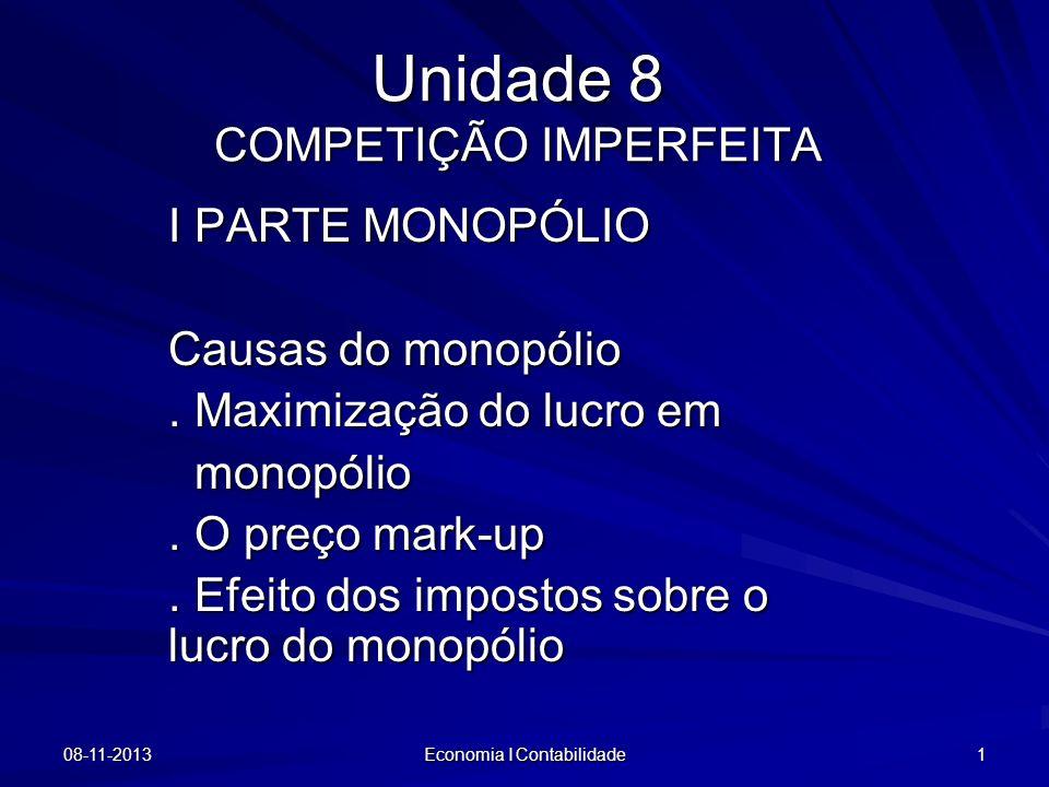 08-11-2013 Economia I Contabilidade 1 Unidade 8 COMPETIÇÃO IMPERFEITA I PARTE MONOPÓLIO Causas do monopólio. Maximização do lucro em monopólio monopól