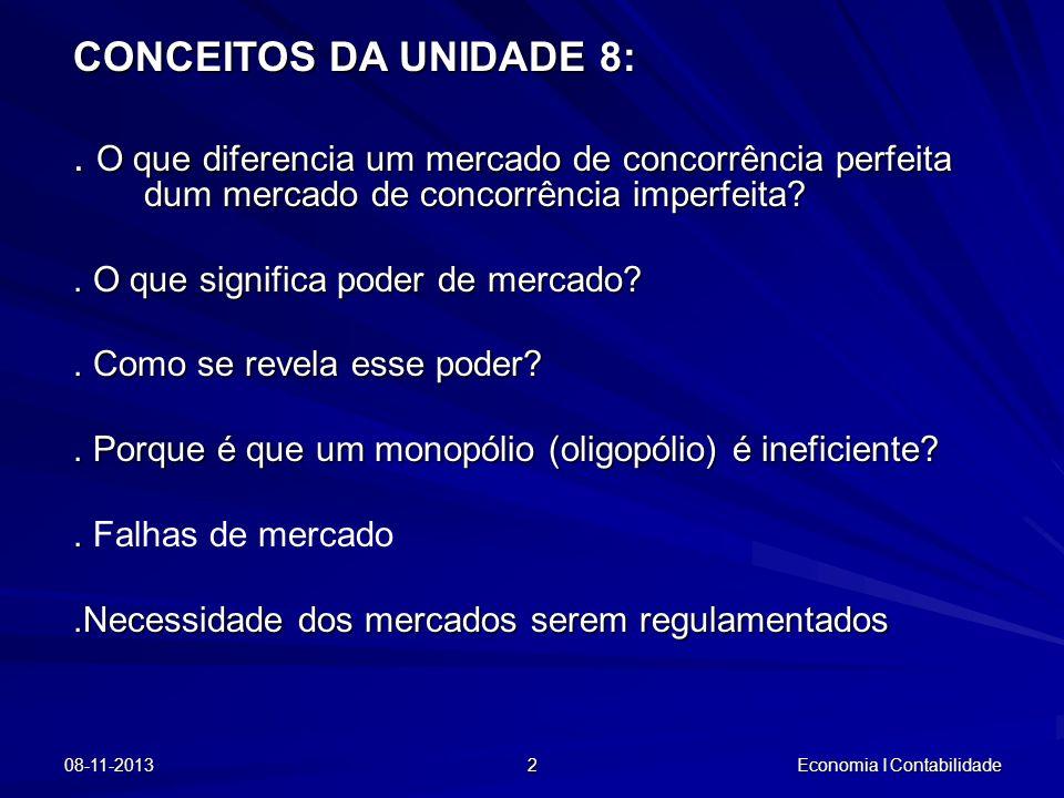 08-11-2013 2 Economia I Contabilidade CONCEITOS DA UNIDADE 8:. O que diferencia um mercado de concorrência perfeita dum mercado de concorrência imperf
