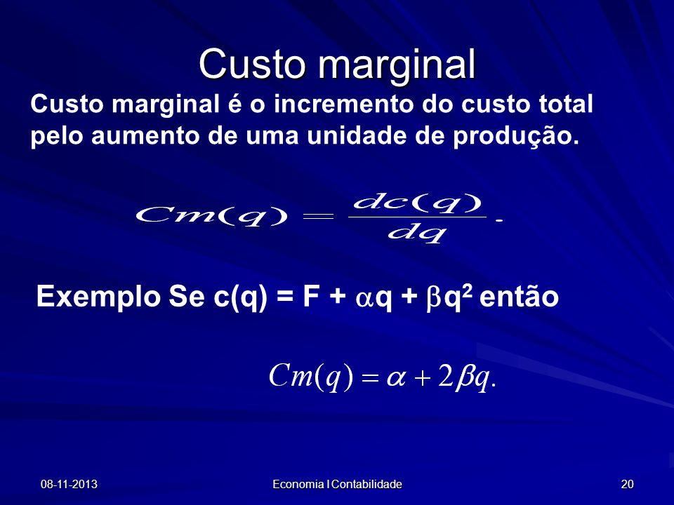 08-11-2013 Economia I Contabilidade 20 Custo marginal Custo marginal é o incremento do custo total pelo aumento de uma unidade de produção. Exemplo Se