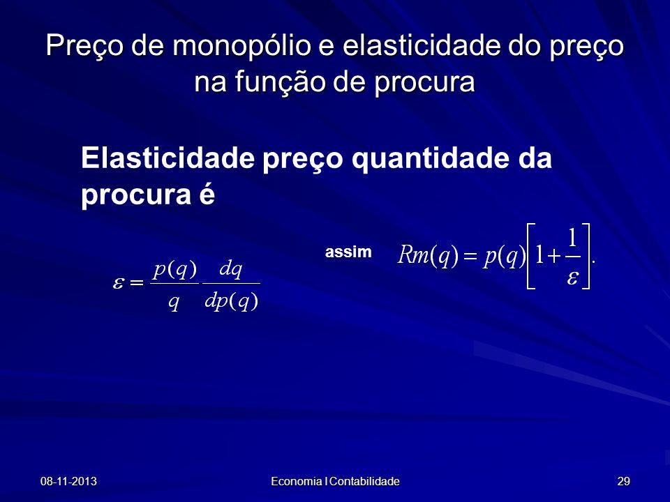 08-11-2013 Economia I Contabilidade 29 Preço de monopólio e elasticidade do preço na função de procura Elasticidade preço quantidade da procura é assi