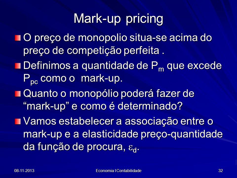 08-11-2013 Economia I Contabilidade 32 O preço de monopolio situa-se acima do preço de competição perfeita. Definimos a quantidade de P m que excede P