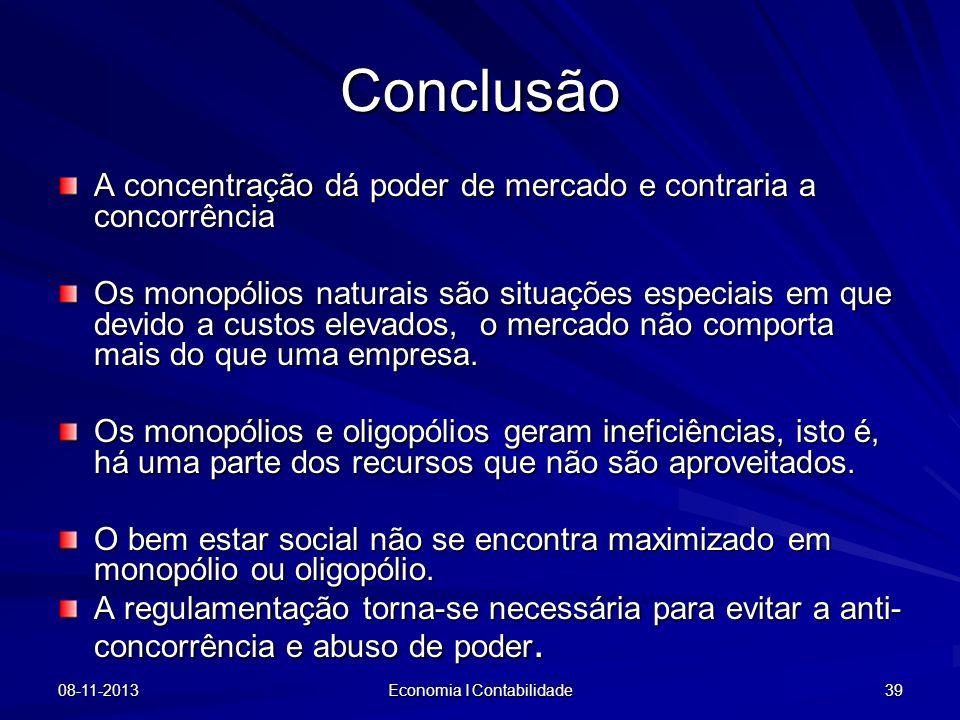Conclusão A concentração dá poder de mercado e contraria a concorrência Os monopólios naturais são situações especiais em que devido a custos elevados