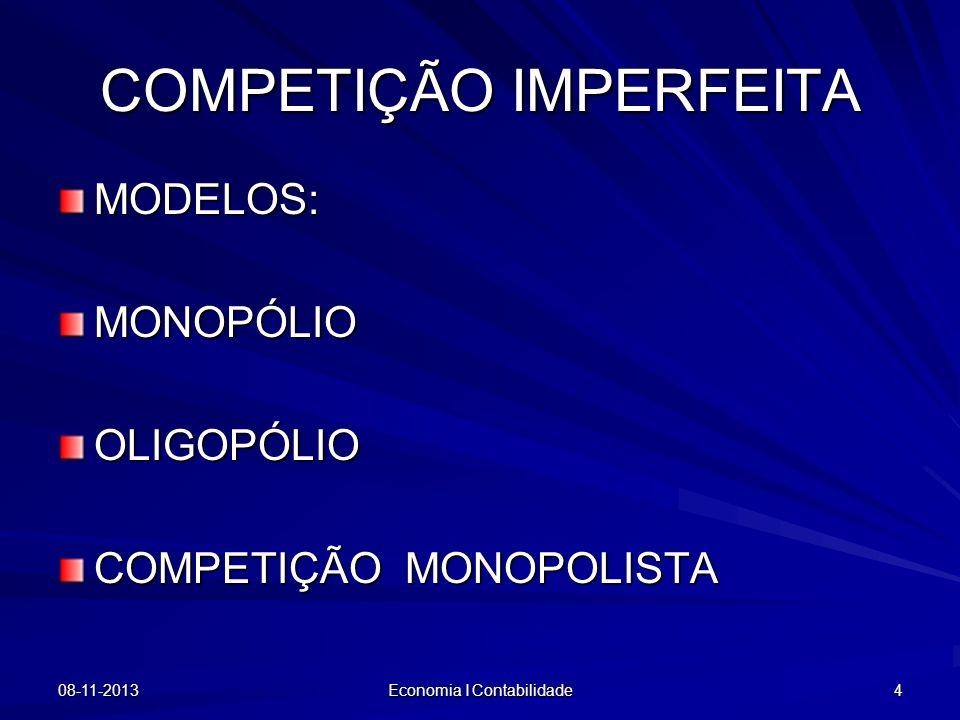 COMPETIÇÃO IMPERFEITA MODELOS:MONOPÓLIOOLIGOPÓLIO COMPETIÇÃO MONOPOLISTA 08-11-2013 Economia I Contabilidade 4