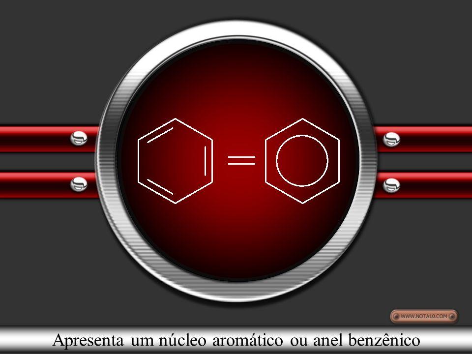 Apresenta um núcleo aromático ou anel benzênico