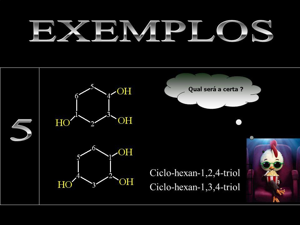 Qual será a certa ? Ciclo-hexan-1,2,4-triol Ciclo-hexan-1,3,4-triol