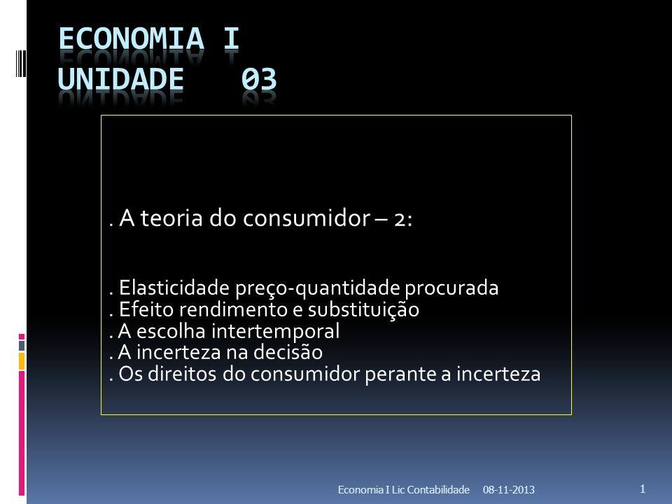 08-11-2013Economia I Lic Contabilidade 1. A teoria do consumidor – 2:. Elasticidade preço-quantidade procurada. Efeito rendimento e substituição. A es