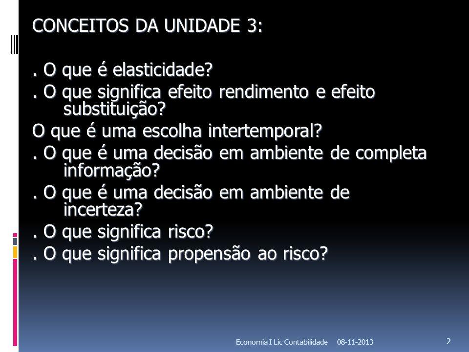 08-11-2013Economia I Lic Contabilidade 2 CONCEITOS DA UNIDADE 3:. O que é elasticidade?. O que significa efeito rendimento e efeito substituição? O qu