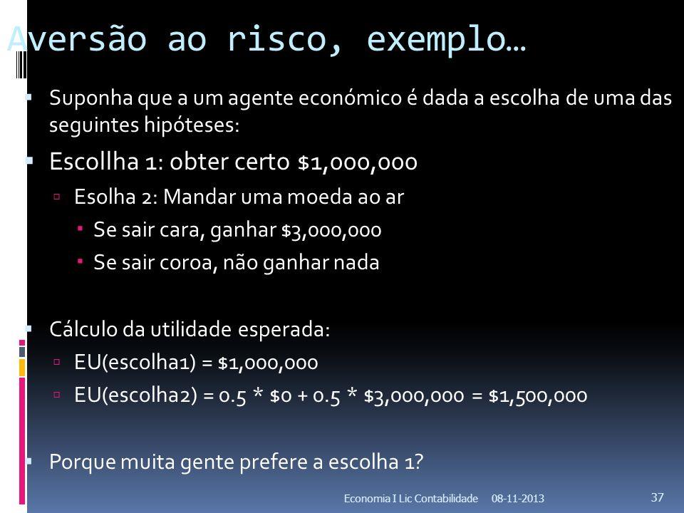 Aversão ao risco, exemplo… Suponha que a um agente económico é dada a escolha de uma das seguintes hipóteses: Escollha 1: obter certo $1,000,000 Esolh
