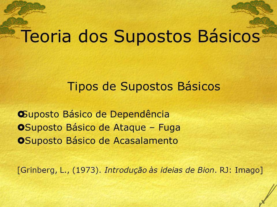 Teoria dos Supostos Básicos Tipos de Supostos Básicos Suposto Básico de Dependência Suposto Básico de Ataque – Fuga Suposto Básico de Acasalamento [Gr