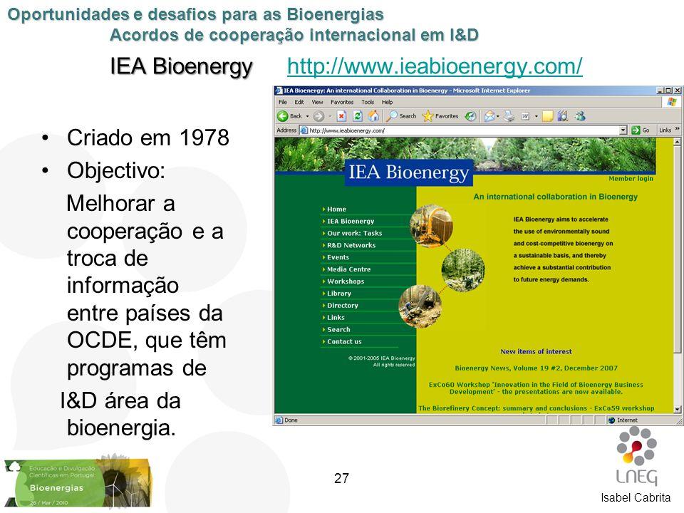 Isabel Cabrita IEA Bioenergy IEA Bioenergy http://www.ieabioenergy.com/http://www.ieabioenergy.com/ Criado em 1978 Objectivo: Melhorar a cooperação e
