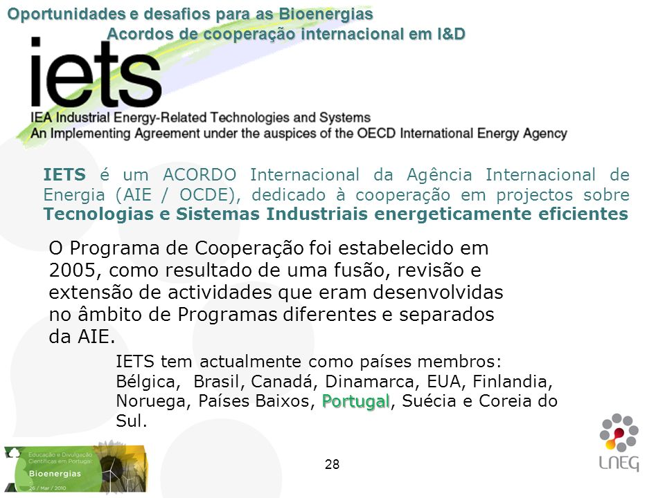 IETS é um ACORDO Internacional da Agência Internacional de Energia (AIE / OCDE), dedicado à cooperação em projectos sobre Tecnologias e Sistemas Indus