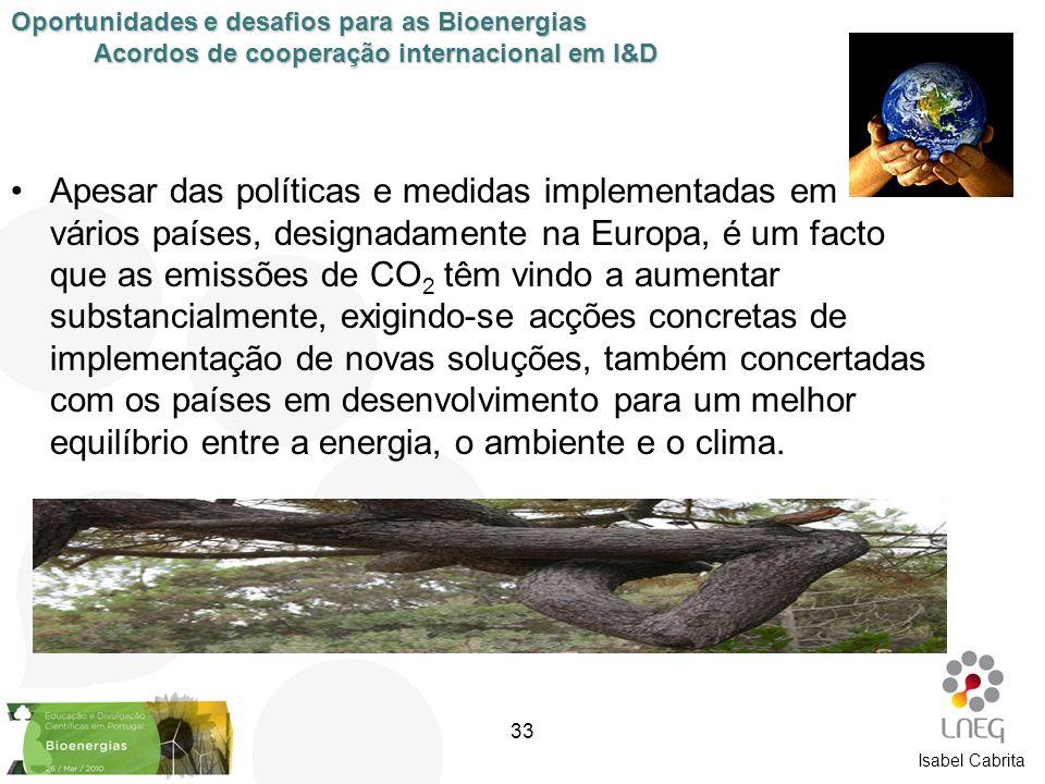 Isabel Cabrita Oportunidades e desafios para as Bioenergias Acordos de cooperação internacional em I&D 33 Apesar das políticas e medidas implementadas