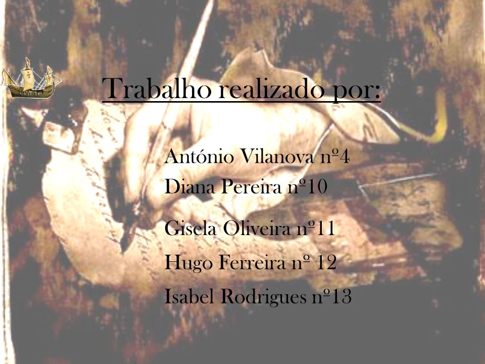 Trabalho realizado por: António Vilanova nº4 Diana Pereira nº10 Gisela Oliveira nº11 Hugo Ferreira nº 12 Isabel Rodrigues nº13