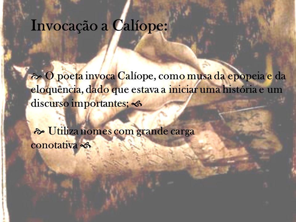O poeta invoca Calíope, como musa da epopeia e da eloquência, dado que estava a iniciar uma história e um discurso importantes; Utiliza nomes com gran