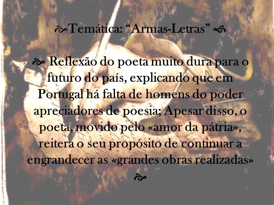 Temática: Armas-Letras Reflexão do poeta muito dura para o futuro do país, explicando que em Portugal há falta de homens do poder apreciadores de poes
