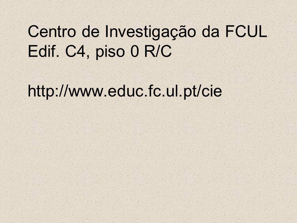 Centro de Investigação da FCUL Edif. C4, piso 0 R/C http://www.educ.fc.ul.pt/cie