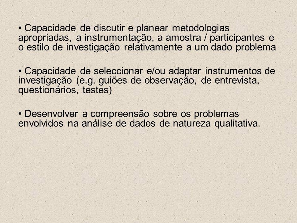 Capacidade de discutir e planear metodologias apropriadas, a instrumentação, a amostra / participantes e o estilo de investigação relativamente a um d