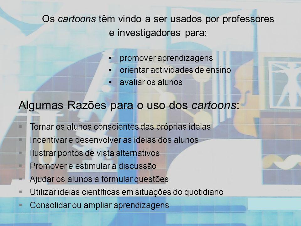 Os cartoons têm vindo a ser usados por professores e investigadores para: promover aprendizagens orientar actividades de ensino avaliar os alunos Algu