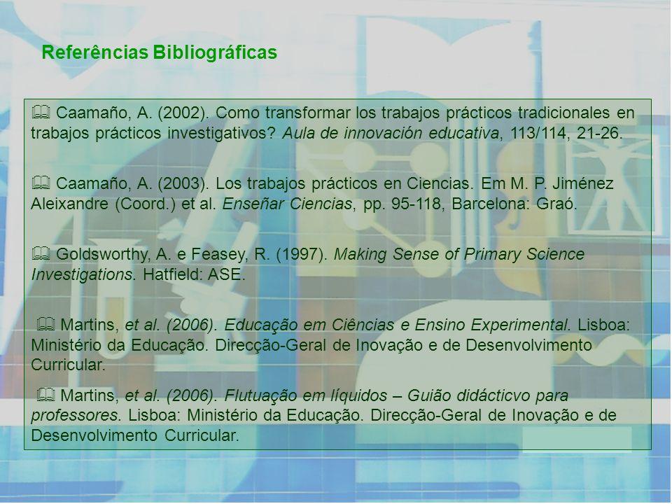 Referências Bibliográficas Caamaño, A. (2002). Como transformar los trabajos prácticos tradicionales en trabajos prácticos investigativos? Aula de inn