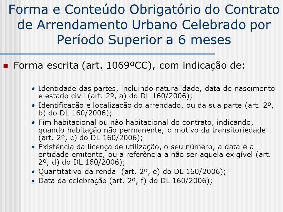 Forma e Conteúdo Obrigatório do Contrato de Arrendamento Urbano Celebrado por Período Superior a 6 meses Forma escrita (art. 1069ºCC), com indicação d