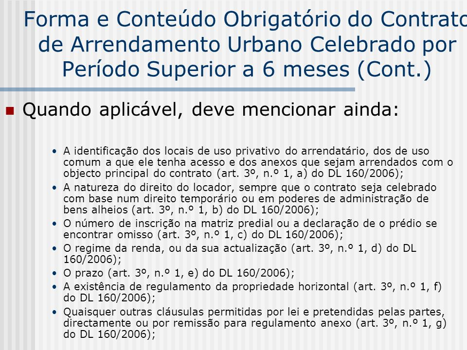 Forma e Conteúdo Obrigatório do Contrato de Arrendamento Urbano Celebrado por Período Superior a 6 meses (Cont.) Licença de utilização do imóvel, quando exigível (art.