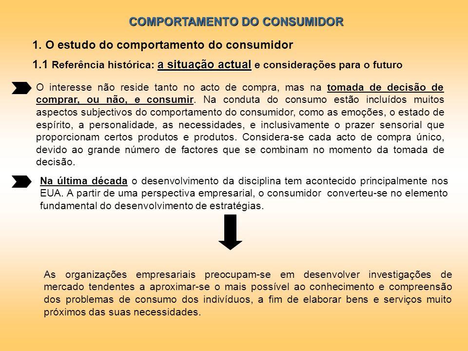 COMPORTAMENTO DO CONSUMIDOR 1. O estudo do comportamento do consumidor O interesse não reside tanto no acto de compra, mas na tomada de decisão de com