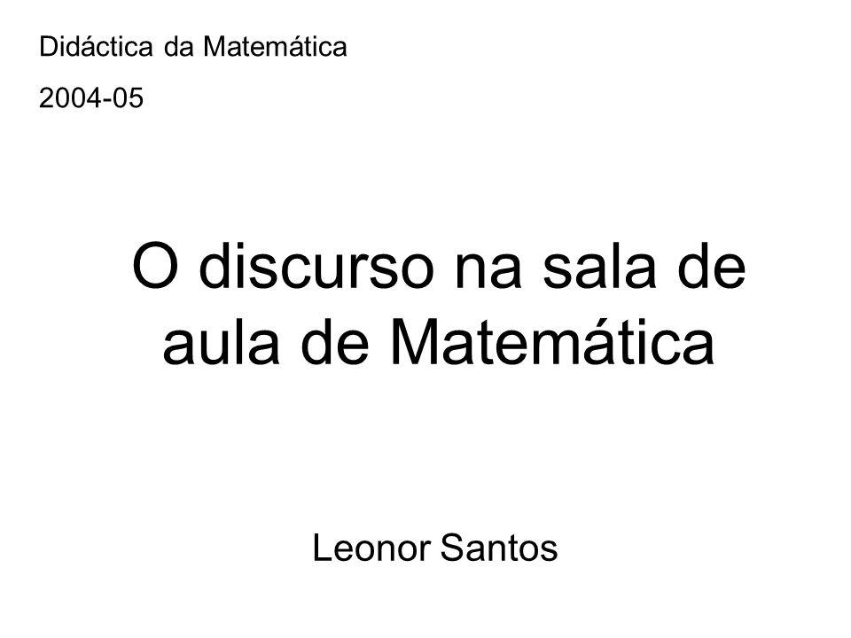 O discurso na sala de aula de Matemática Leonor Santos Didáctica da Matemática 2004-05