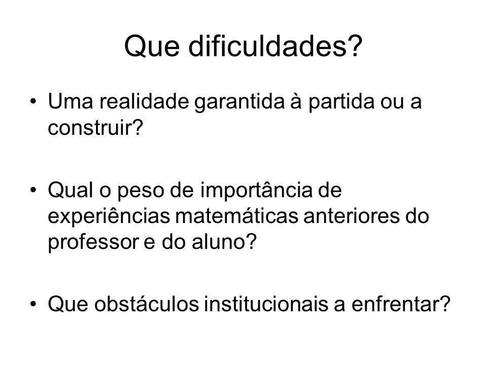 Que dificuldades? Uma realidade garantida à partida ou a construir? Qual o peso de importância de experiências matemáticas anteriores do professor e d