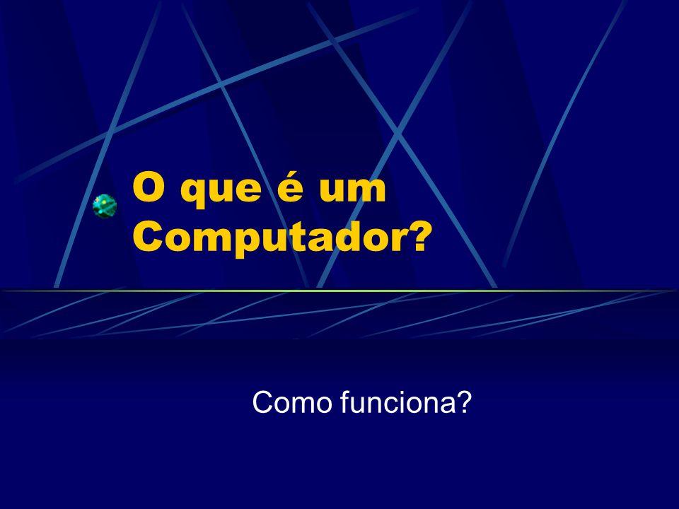 O que é um Computador? Como funciona?