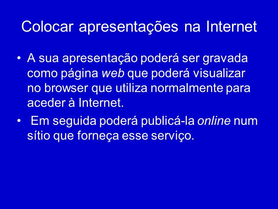 Colocar apresentações na Internet A sua apresentação poderá ser gravada como página web que poderá visualizar no browser que utiliza normalmente para