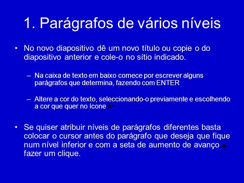 1. Parágrafos de vários níveis No novo diapositivo dê um novo título ou copie o do diapositivo anterior e cole-o no sítio indicado. –Na caixa de texto
