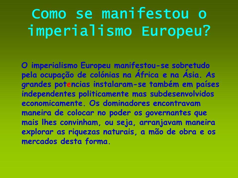 Como se manifestou o imperialismo Europeu? O imperialismo Europeu manifestou-se sobretudo pela ocupação de colónias na África e na Ásia. As grandes po