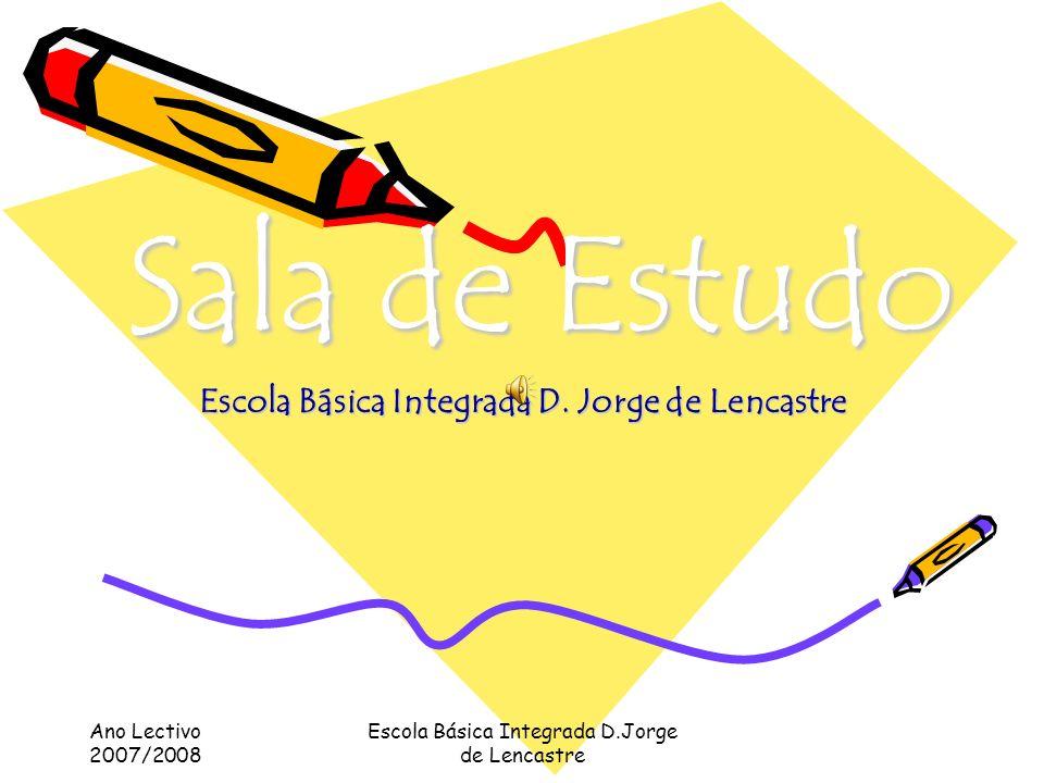 Ano Lectivo 2007/2008 Escola Básica Integrada D.Jorge de Lencastre Com este trabalho vamos mostrar um bocadinhoCom este trabalho vamos mostrar um bocadinho do que é a sala de estudo da nossa escola, tem para te oferecer.