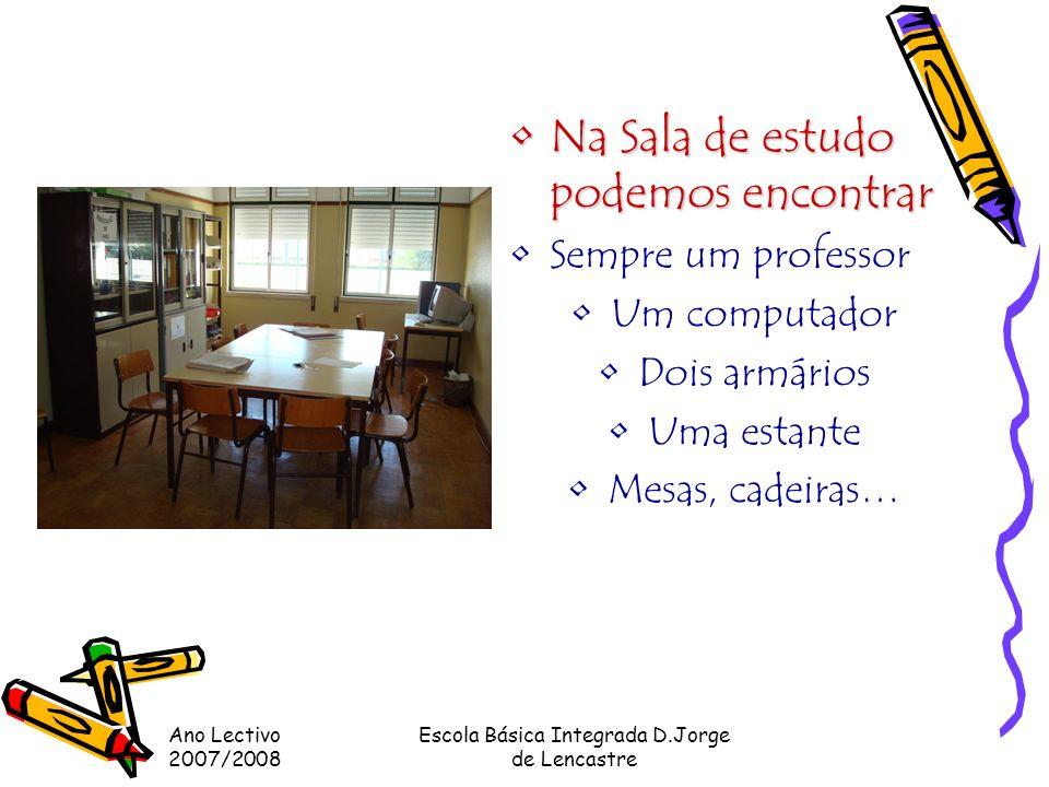 Ano Lectivo 2007/2008 Escola Básica Integrada D.Jorge de Lencastre Concluímos que a sala de estudo, é uma sala onde os alunos estão quando são postos fora da sala de aula ou seja quando os alunos estão a perturbar aula o professor manda chamar a funcionaria para acompanha o aluno a sala de estudo.