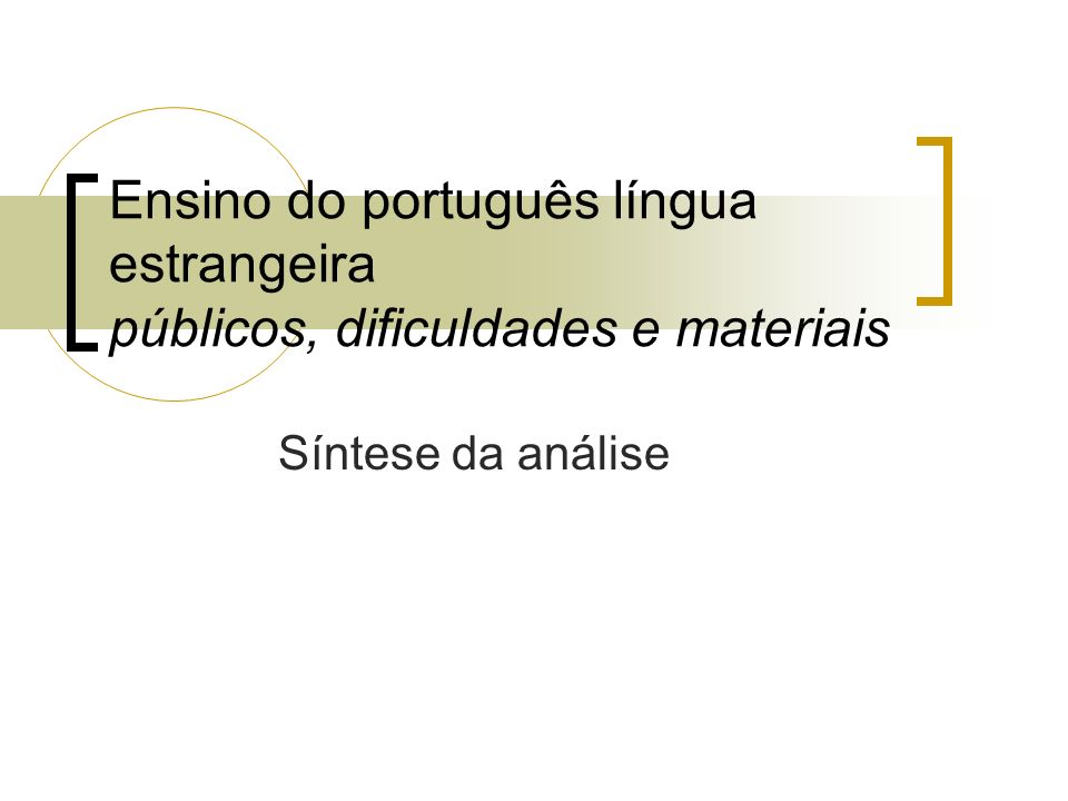 Ensino do português língua estrangeira públicos, dificuldades e materiais Síntese da análise