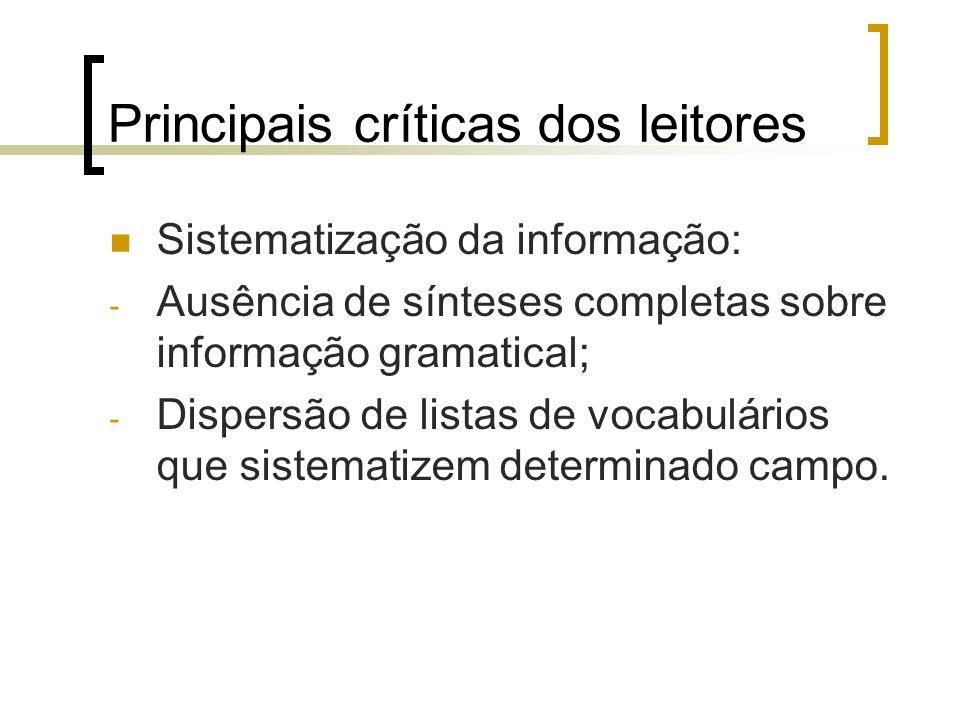 Principais críticas dos leitores Sistematização da informação: - Ausência de sínteses completas sobre informação gramatical; - Dispersão de listas de