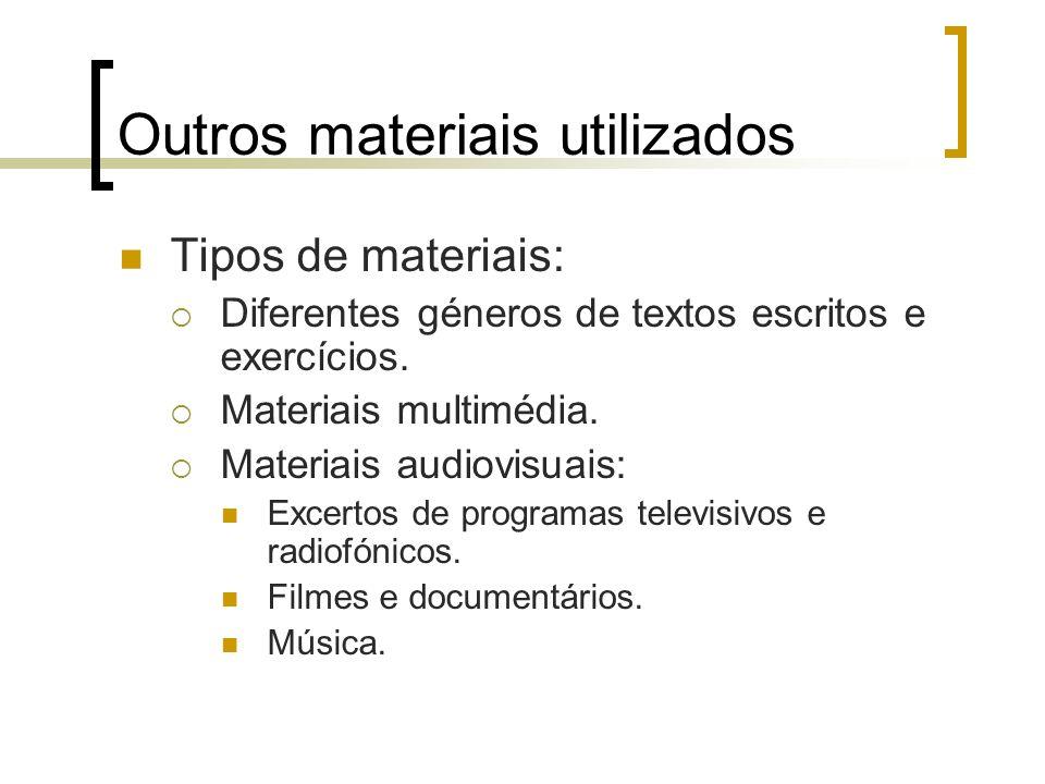 Outros materiais utilizados Tipos de materiais: Diferentes géneros de textos escritos e exercícios. Materiais multimédia. Materiais audiovisuais: Exce