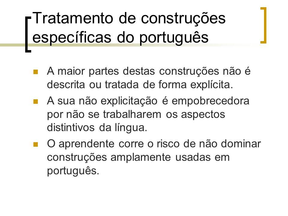 Tratamento de construções específicas do português A maior partes destas construções não é descrita ou tratada de forma explícita. A sua não explicita