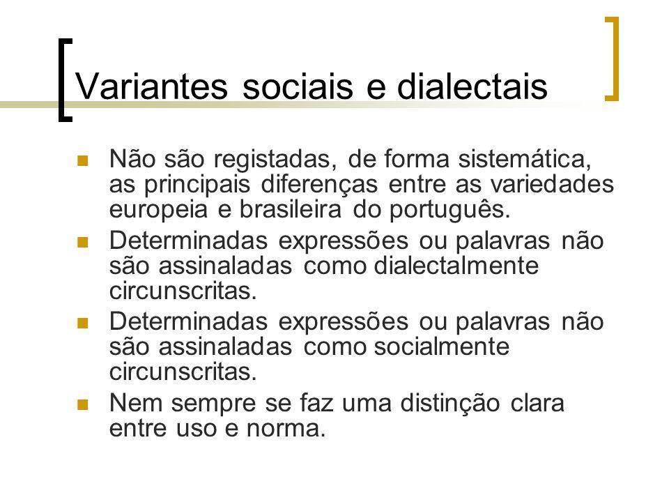 Variantes sociais e dialectais Não são registadas, de forma sistemática, as principais diferenças entre as variedades europeia e brasileira do portugu