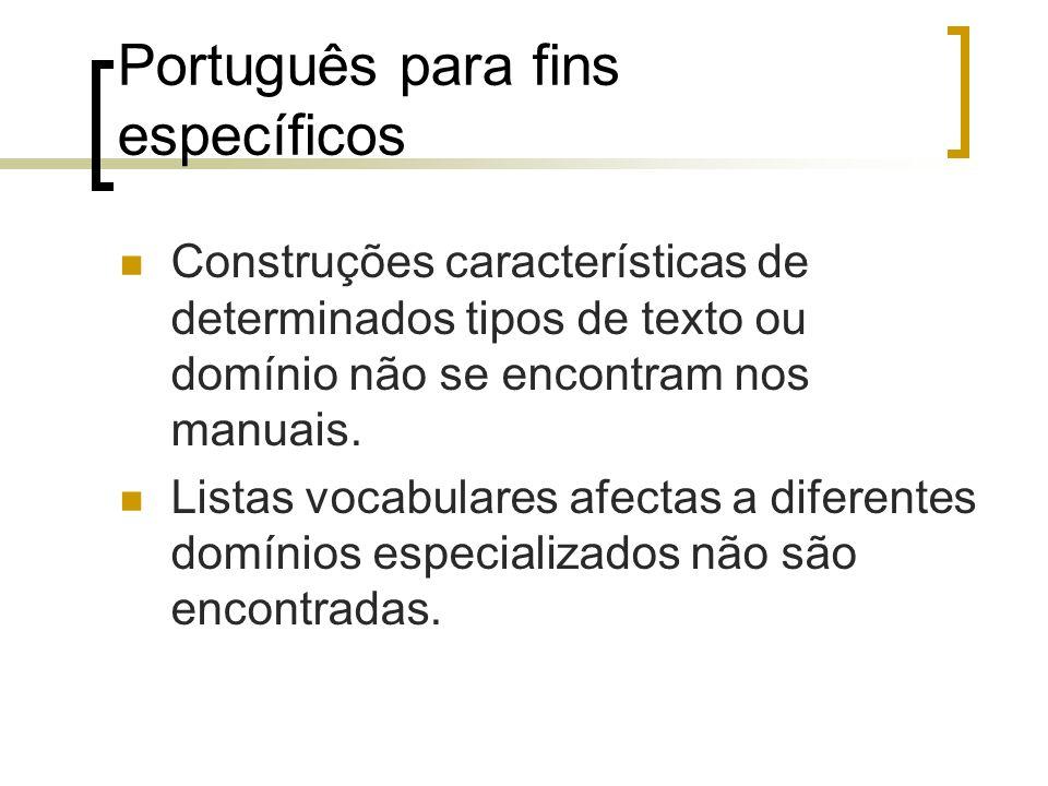 Português para fins específicos Construções características de determinados tipos de texto ou domínio não se encontram nos manuais. Listas vocabulares
