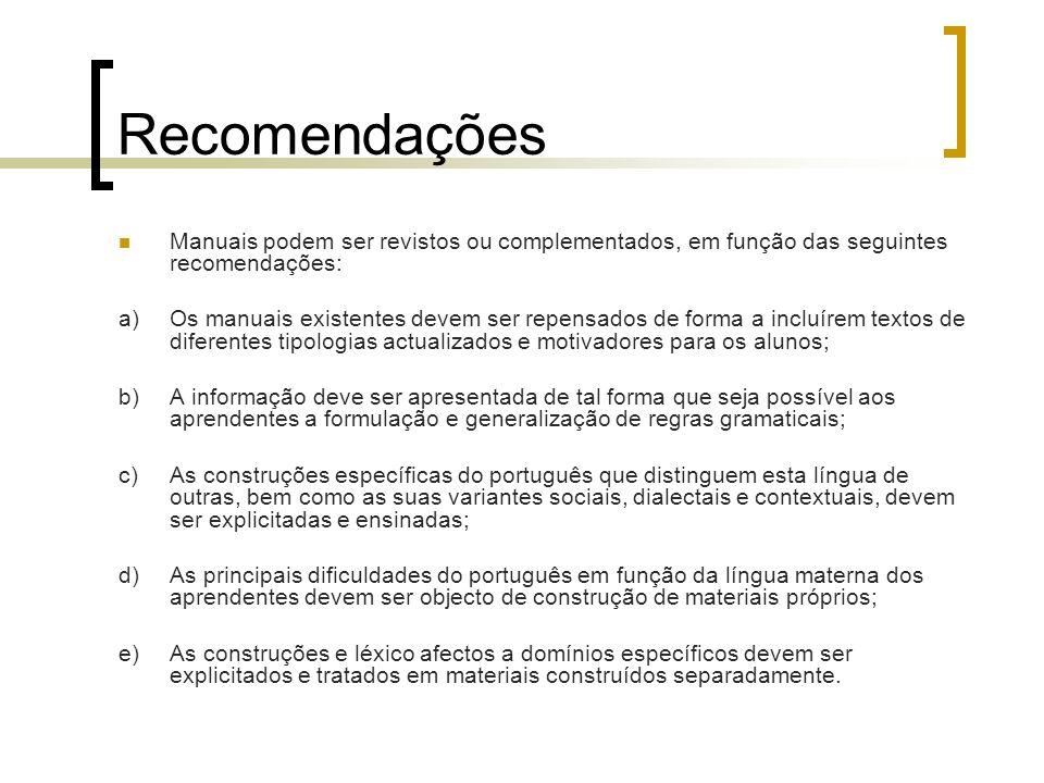 Recomendações Manuais podem ser revistos ou complementados, em função das seguintes recomendações: a)Os manuais existentes devem ser repensados de for